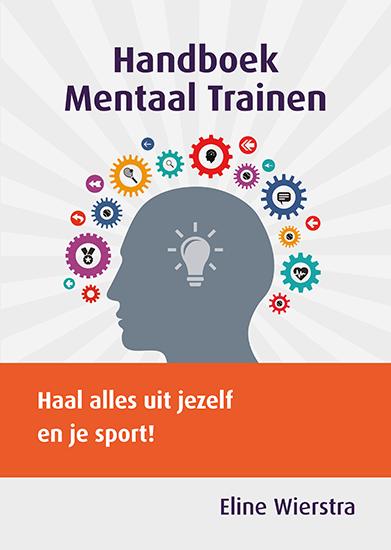 Handboek Mentaal Trainen – Haal alles uit jezelf en je sport!