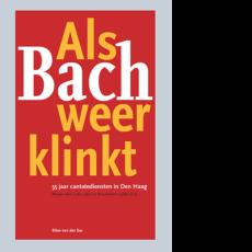 Als Bach weer klinkt: 55 jaar cantatediensten in Den Haag Ellen van der Sar