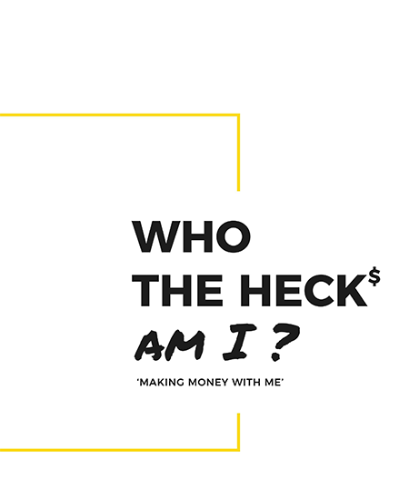 Who the heck ($) am I? – Making money with me