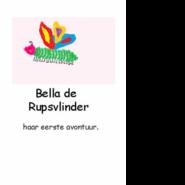 Bella de Rupsvlinder haar eerste avontuur Caroline van Kalveen
