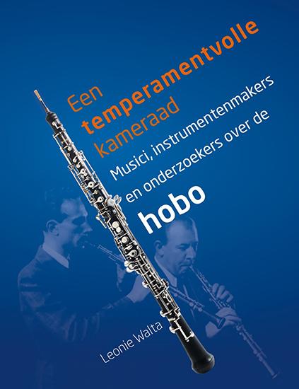 Een temperamentvolle kameraad: musici, instrumentenmakers en onderzoekers over de hobo
